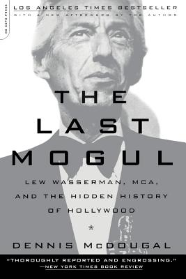 The Last Mogul: Lew Wasserman, MCA, and the Hidden History of Hollywood - McDougal, Dennis
