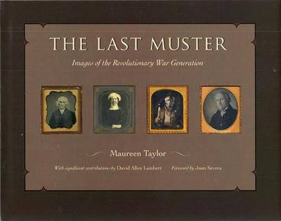 The Last Muster: Images of the Revolutionary War Generation - Taylor, Maureen, and Lambert, David Allen (Contributions by), and Severa, Joan (Foreword by)
