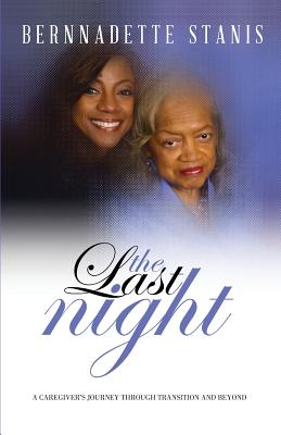 The Last Night: A Caregiver's Journey Through Transition and Beyond - Stanis, Bernnadette