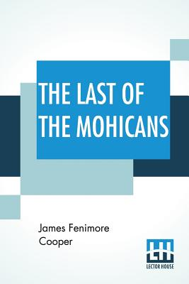 The Last Of The Mohicans: A Narrative Of 1757 - Cooper, James Fenimore