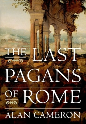 The Last Pagans of Rome - Cameron, Alan