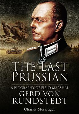 The Last Prussian: A Biography of Field Marshal Gerd Von Rundstedt - Messenger, Charles