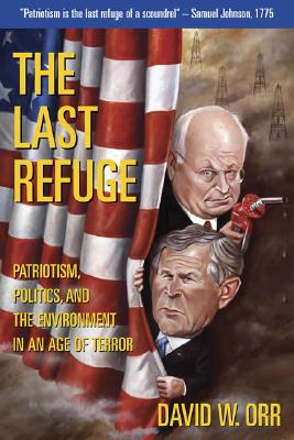 The Last Refuge: Patriotism, Politics, and the Environment in an Age of Terror - Orr, David W