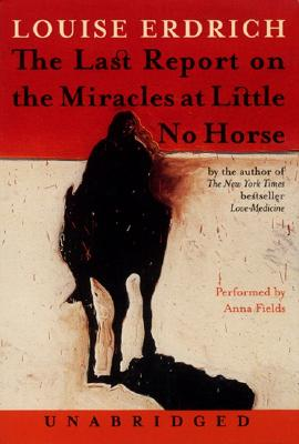 The Last Report on the Miracles at Little No Horse - Erdrich, Louise, and Fields, Anna (Read by)