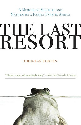 The Last Resort: A Memoir of Mischief and Mayhem on a Family Farm in Africa - Rogers, Douglas