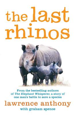 The Last Rhinos: The Powerful Story of One Man's Battle to Save a Species - Anthony, Lawrence, and Spence, Graham