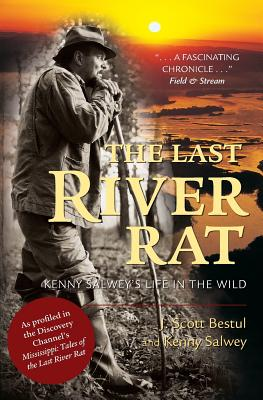 The Last River Rat: Kenny Salwey's Life in the Wild - Bestul, J Scott