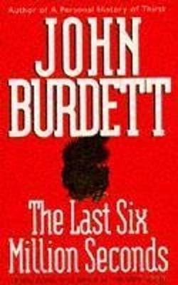 The Last Six Million Seconds - Burdett, John
