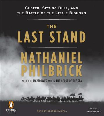The Last Stand: Custer, Sitting Bull, and the Battle of the Little Bighorn - Philbrick, Nathaniel, and Guidall, George (Read by)