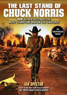 The Last Stand of Chuck Norris: 400 All New Facts about the Most Terrifying Man in the Universe - Spector, Ian