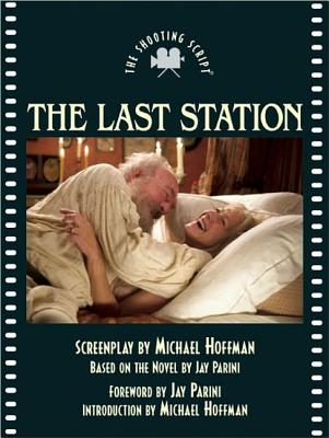 The Last Station: The Shooting Script - Hoffman, Michael, and Parini, Jay (Foreword by)