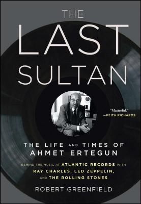 The Last Sultan: The Life and Times of Ahmet Ertegun - Greenfield, Robert