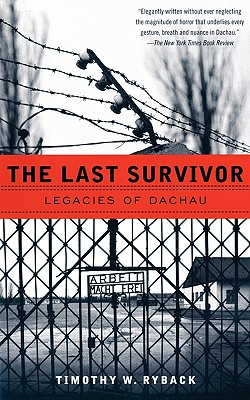 The Last Survivor: Legacies of Dachau - Ryback, Timothy W
