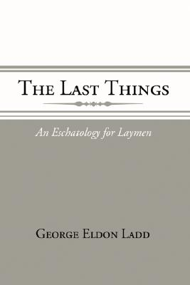 The Last Things - Ladd, George E