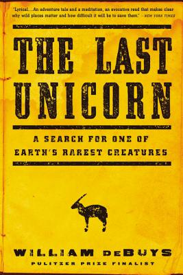 The Last Unicorn: A Search for One of Earth's Rarest Creatures - DeBuys, William