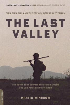 The Last Valley: Dien Bien Phu and the French Defeat in Vietnam - Windrow, Martin