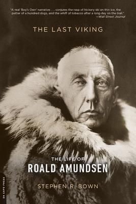 The Last Viking: The Life of Roald Amundsen - Bown, Stephen R