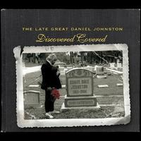 The Late Great Daniel Johnston: Discovered Covered - Various Artists