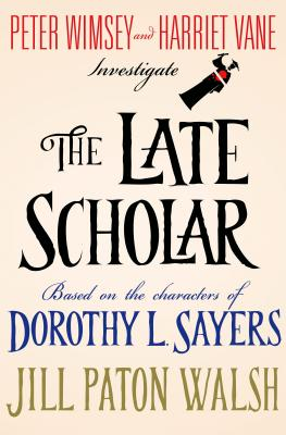 The Late Scholar - Walsh, Jill Paton, and Sayers, Dorothy L