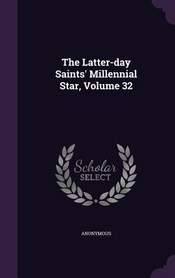 The Latter-Day Saints' Millennial Star, Volume 32 - Anonymous