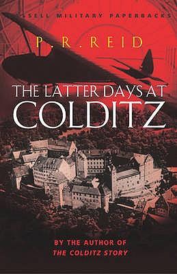 The Latter Days at Colditz - Reid, Pat R.