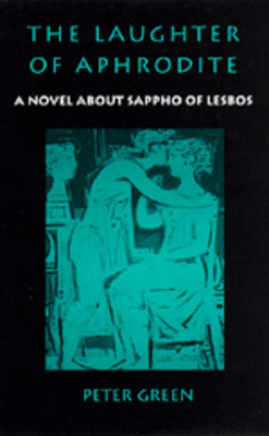 The Laughter of Aphrodite: A Novel about Sappho of Lesbos - Green, Peter