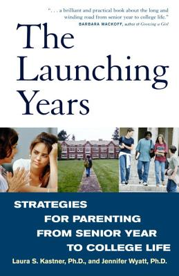 The Launching Years: Strategies for Parenting from Senior Year to College Life - Kastner, Laura S, Ph.D., and Wyatt, Jennifer