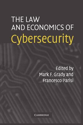 The Law and Economics of Cybersecurity - Grady, Mark F. (Editor), and Parisi, Francesco (Editor)