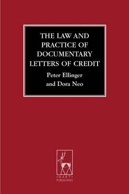 The Law and Practice of Documentary Letters of Credit - Ellinger, Peter, and Neo, Dora