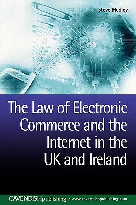 The Law of Electronic Commerce and the Internet in the UK and Ireland - Hedley, Steve