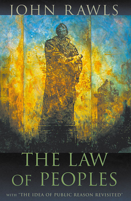 """The Law of Peoples: With """"the Idea of Public Reason Revisited"""" - Rawls, John, Professor"""