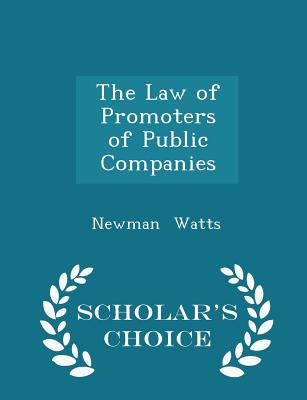 The Law of Promoters of Public Companies - Scholar's Choice Edition - Watts, Newman
