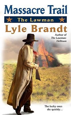 The Lawman: Massacre Trail - Brandt, Lyle