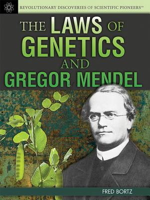 The Laws of Genetics and Gregor Mendel - Bortz, Fred, PH.D.