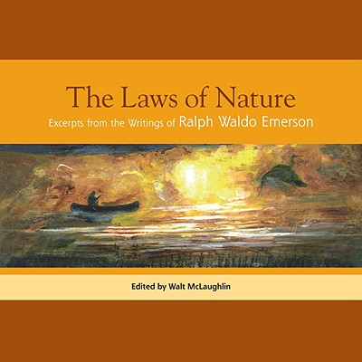 The Laws of Nature: Excerpts from the Writings of Ralph Waldo Emerson - Emerson, Ralph Waldo, and McLaughlin, Walt (Editor)