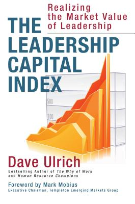 The Leadership Capital Index: Realizing the Market Value of Leadership - Ulrich, David