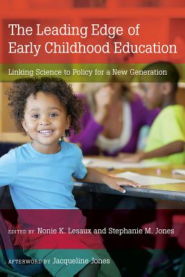The Leading Edge of Early Childhood Education: Linking Science to Policy for a New Generation - Lesaux, Nonie K, PhD (Editor), and Jones, Stephanie M, PhD (Editor), and Jones, Jacqueline (Afterword by)