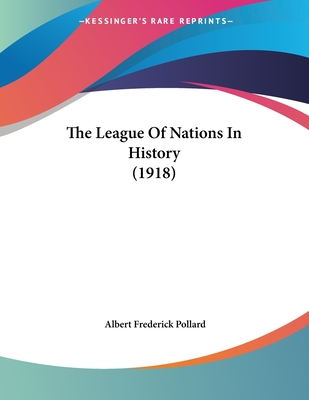 The League of Nations in History (1918) - Pollard, Albert Frederick
