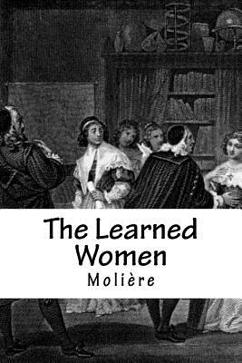 The Learned Women - Moliere, and Guzman, Gabriela (Translated by)