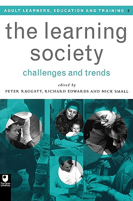 The Learning Society: Challenges and Trends - Raggatt, Peter C M, and Edwards, Richard, Dr. (Editor), and Small, Nick (Editor)