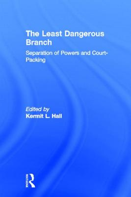 The Least Dangerous Branch: Separation of Powers and Court-Packing: The Supreme Court in American Society - Hall, Kermit L (Editor)