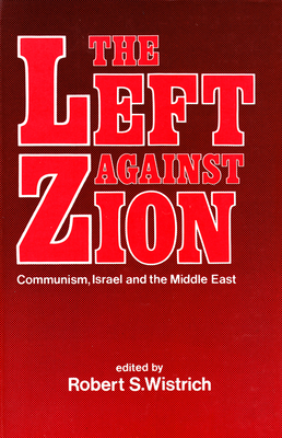 "The Left Against Zion: ""Communism, Israel and the Middle East"" - Wistrich, Robert S"