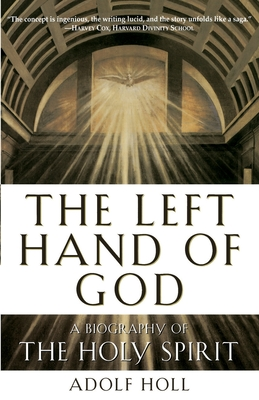 The Left Hand of God: A Biography of the Holy Spirit - Holl, Adolf