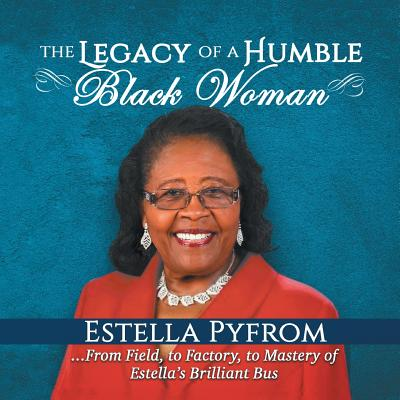 The Legacy of a Humble Black Woman: From Field to Factory to Mastery . . . of Estella's Brilliant Bus - Pyfrom, Estella