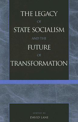 The Legacy of State Socialism and the Future of Transformation - Lane, David (Editor)