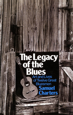 The Legacy of the Blues: Art and Lives of Twelve Great Bluesmen - Charters, Samuel Barclay
