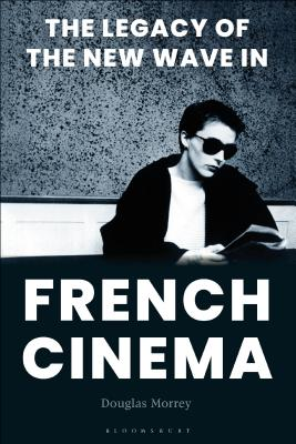 The Legacy of the New Wave in French Cinema - Morrey, Douglas