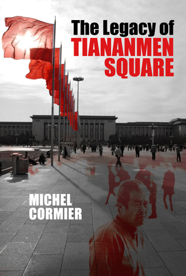 The Legacy of Tiananmen Square - Cormier, Michel