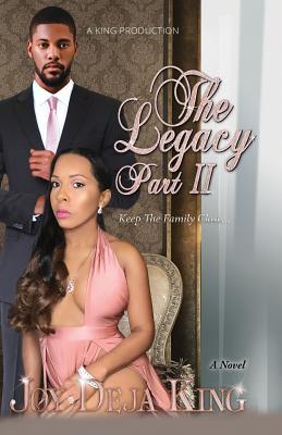 The Legacy Part 2: Keep The Family Close... - King, Joy Deja