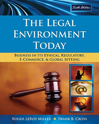 The Legal Environment Today: Business in Its Ethical, Regulatory, E-Commerce, and Global Setting - Miller, Roger LeRoy, and Cross, Frank B